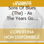 The Sons Of Blues - As The Years Go Passing cd musicale di SON OF BLUES