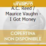 I GOT MONEY cd musicale di REED/VAUGHAN