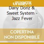 Jazz fever cd musicale di Doriz dany & sweet system