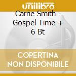 GOSPEL TIME + 6BT cd musicale di SMITH CARRIE