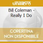 REALLY I DO cd musicale di COLEMAN BILL