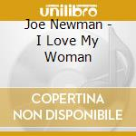 Joe Newman - I Love My Woman cd musicale di NEWMAN JOE