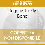 REGGAE IN MY BONE cd musicale di ROBINSON NAMBO