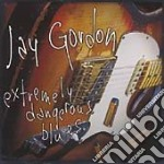 Jay Gordon - Extremely Dangerous Blues cd musicale di JAY GORDON