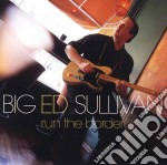 Big Ed Sullivan & Popa Chubby - Run The Border cd musicale di SULLIVAN BIG ED