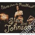 Steve Johnson - Blues From The Roadhouse cd musicale di JOHNSON STEVE