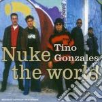 NUKE THE WORLD cd musicale di GONZALES TINO