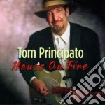 Tom Principato - House On Fire cd musicale di PRINCIPATO TOM