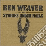 BenWeaver  - Stories Under Nails cd musicale di WEAVER BEN