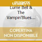 Lurrie Bell & The Vampin'Blues Band - Cuttin' Heads cd musicale di BELL LURRIE & VAMPIN