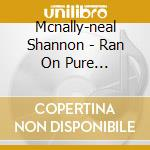 Mcnally-neal Shannon - Ran On Pure Lightning cd musicale di Mcnally-neal Shannon