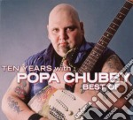 Popa Chubby - Ten Years With... cd musicale di POPA CHUBBY
