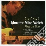 Monster Mike Welch - Cryin' Hey ! Plays Blues cd musicale di WELCH MONSTER MIKE