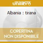 Albania : tirana cd musicale di Artisti Vari