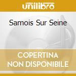 SAMOIS SUR SEINE cd musicale di ROMANE
