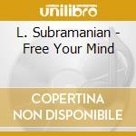 FREE YOUR MIND cd musicale di SUBRAMANIAM L.