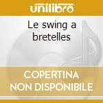 Le swing a bretelles cd musicale