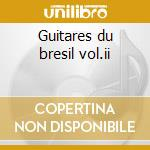 Guitares du bresil vol.ii cd musicale di Artisti Vari