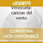 Venezuela: caricias del vento cd musicale di Artisti Vari