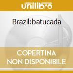 BRAZIL:BATUCADA cd musicale di ARTISTI VARI