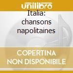 Italia: chansons napolitaines cd musicale di Artisti Vari