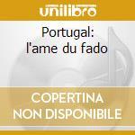 Portugal: l'ame du fado cd musicale di Artisti Vari