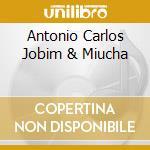ANTONIO CARLOS JOBIM & MIUCHA cd musicale di ANTONIO CARLOS JOBIM & MIUCHA