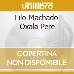 Filo machado - oxalapere cd musicale di Filo Machado