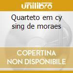 Quarteto em cy sing de moraes cd musicale di Artisti Vari