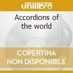 Accordions of the world cd musicale di Artisti Vari