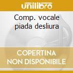 Comp. vocale piada desliura cd musicale di Artisti Vari