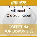 Old soul rebel cd musicale di Tony Face