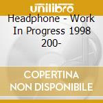WORK IN PROGRESS                          cd musicale di HEADPHONE