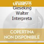 GIESEKING WALTER INTERPRETA cd musicale
