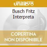 BUSCH FRITZ INTERPRETA cd musicale