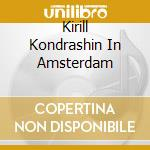 KIRILL KONDRASHIN IN AMSTERDAM cd musicale