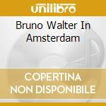 BRUNO WALTER IN AMSTERDAM cd musicale
