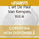 L'ART DE PAUL VAN KEMPEN, VOL.III cd musicale di VAN KEMPEN PAUL