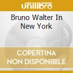 BRUNO WALTER IN NEW YORK cd musicale