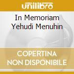 IN MEMORIAM YEHUDI MENUHIN cd musicale