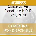CONCERTO PER PIANOFORTE N.9 K 271, N.20 cd musicale di Wolfgang Amadeus Mozart