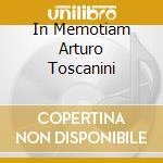 IN MEMOTIAM ARTURO TOSCANINI cd musicale