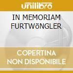 IN MEMORIAM FURTWõNGLER cd musicale