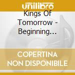 Beginning 1 cd musicale di Kings of tomorrow