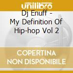 Dj Enuff - My Definition Of Hip-hop Vol 2 cd musicale di Artisti Vari