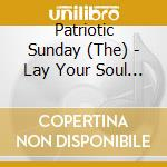 CD - PATRIOTIC SUNDAY - LAY YOUR SOUL BARE cd musicale di PATRIOTIC SUNDAY