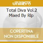 TOTAL DIVA VOL.2 MIXED BY RLP cd musicale di AA.VV.