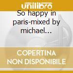 So happy in paris-mixed by michael canitrot & kfk cd musicale di Artisti Vari