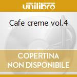 Cafe creme vol.4 cd musicale
