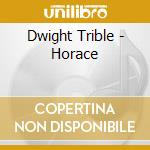 HORACE cd musicale di TRIBLE DWIGHT